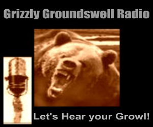 Grizzly Groundswell Radio Show with Wyatt and Jeannie May 17-2009